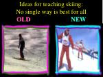 ideas for teaching skiing no single way is best for all old new