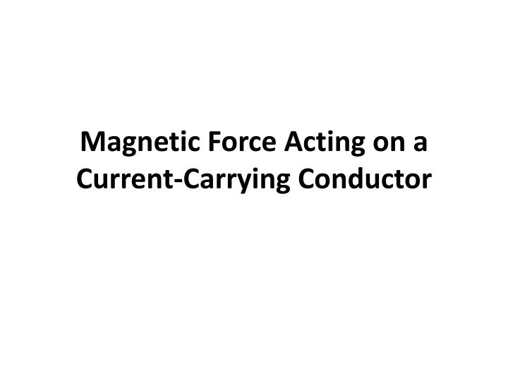 magnetic force acting on a current carrying conductor n.