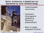 better architecture is enabled but not guaranteed by actor oriented design