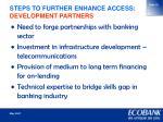 steps to further enhance access development partners