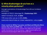 q what disadvantages do you have as a minority ethnic performer