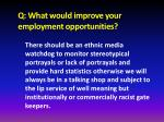 q what would improve your employment opportunities1