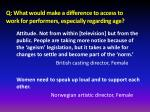q what would make a difference to access to work for performers especially regarding age