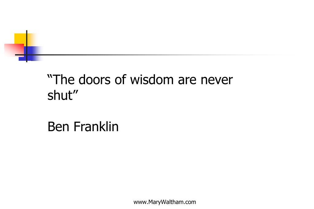 """The doors of wisdom are never shut"""