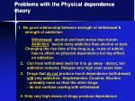 problems with the physical dependence theory