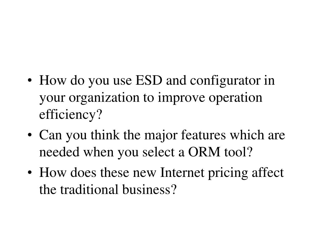 How do you use ESD and configurator in your organization to improve operation efficiency?