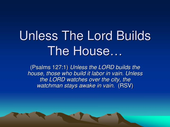 unless the lord builds the house n.