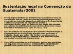 sustenta o legal na conven o da guatemala 2001