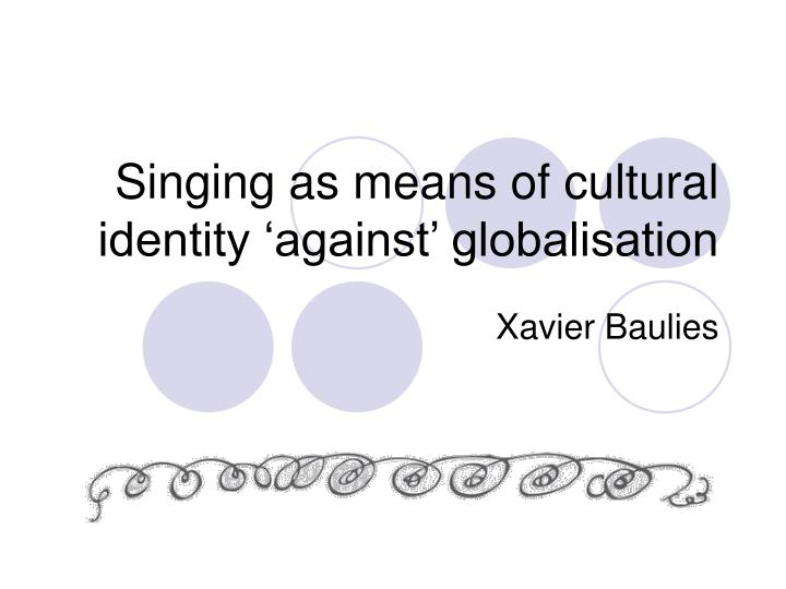 singing as means of cultural identity against globalisation n.
