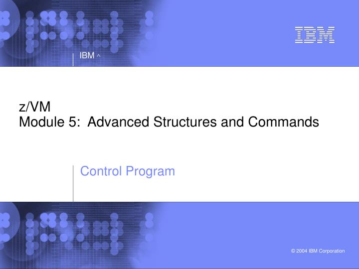 z vm module 5 advanced structures and commands n.