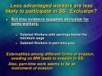 less advantaged workers are less likely to participate in ss exclusion