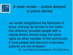8 week review justice delayed is justice denied