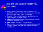here are some adjectives for you continue