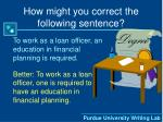 how might you correct the following sentence4