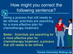 how might you correct the following sentence5