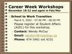 career week workshops november 18 22 and again in feb mar15