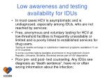 low awareness and testing availability for idus