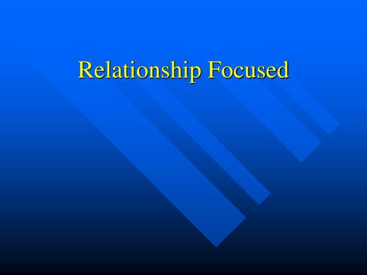 Relationship Focused
