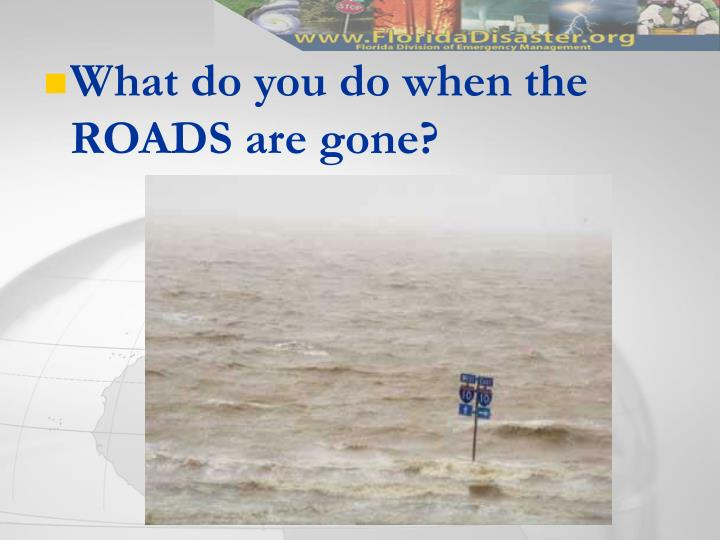 What do you do when the ROADS are gone?