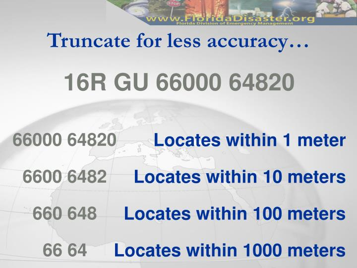 Truncate for less accuracy…
