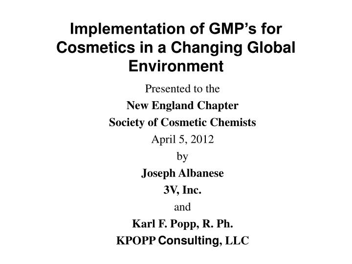 implementation of gmp s for cosmetics in a changing global environment n.