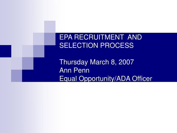 epa recruitment and selection process thursday march 8 2007 ann penn equal opportunity ada officer n.