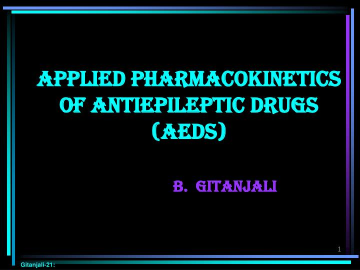 applied pharmacokinetics of antiepileptic drugs aeds b gitanjali n.