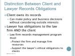 distinction between client and lawyer records obligations