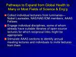pathways to expand from global health to many or most fields of science eng g