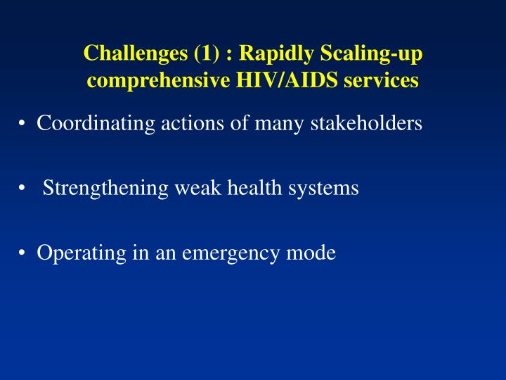 Challenges (1) : Rapidly Scaling-up comprehensive HIV/AIDS services