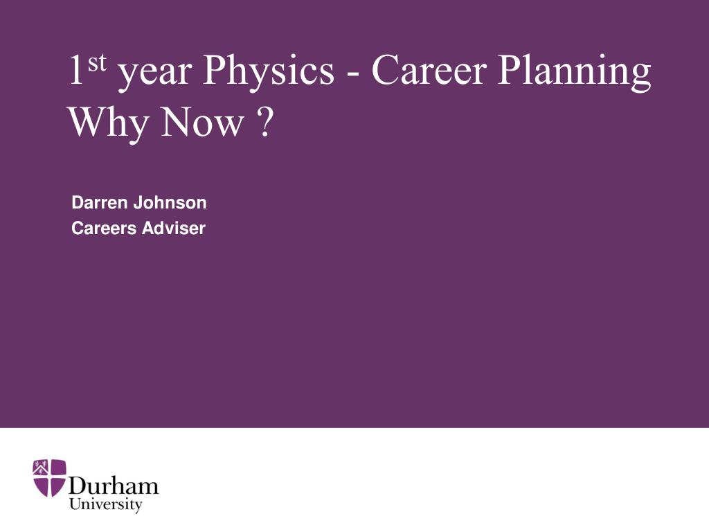 1 st year physics career planning why now l.