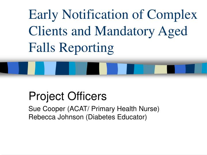 early notification of complex clients and mandatory aged falls reporting n.