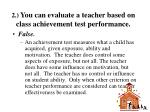 2 you can evaluate a teacher based on class achievement test performance