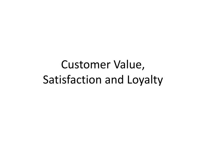 customer value satisfaction and loyalty n.