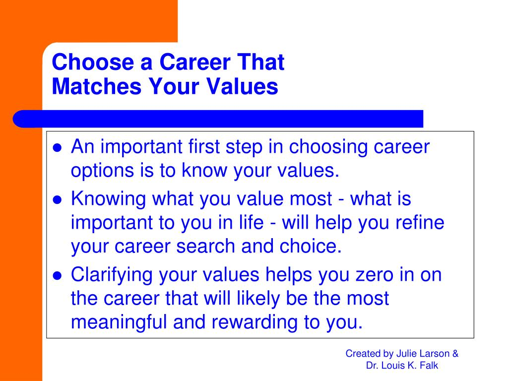 An important first step in choosing career options is to know your values.