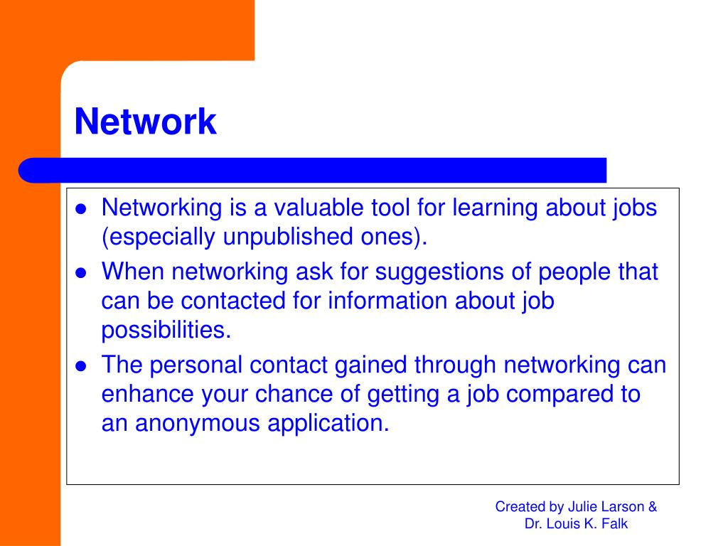 Networking is a valuable tool for learning about jobs (especially unpublished ones).