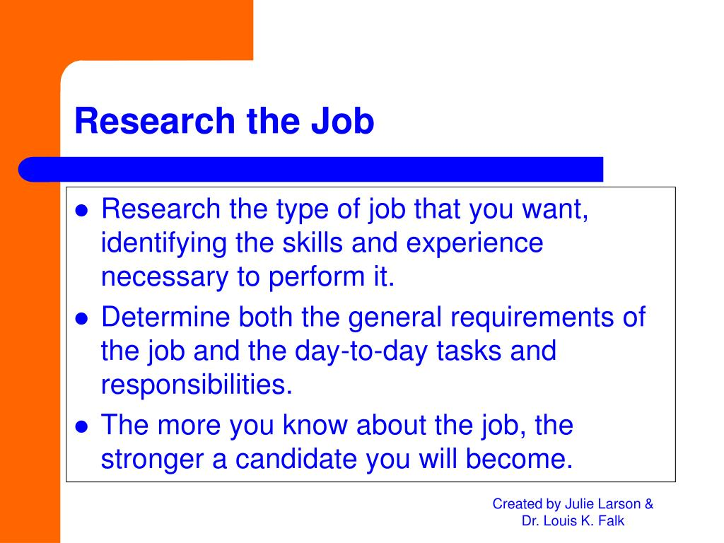 Research the type of job that you want, identifying the skills and experience necessary to perform it.