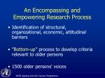 an encompassing and empowering research process