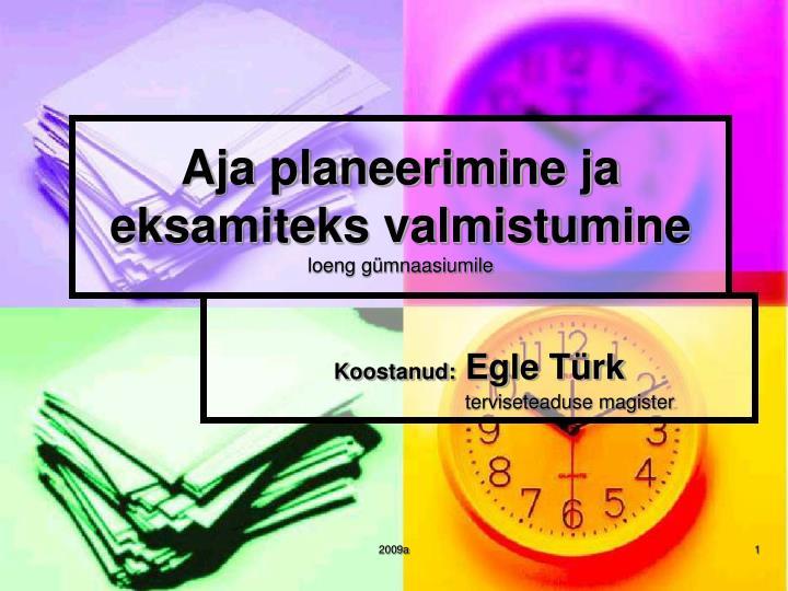 aja planeerimine ja eksamiteks valmistumine loeng g mnaasiumile n.