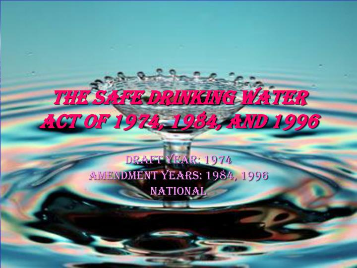 the safe drinking water act of 1974 1984 and 1996 n.