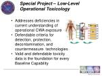 special project low level operational toxicology