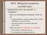 6014 malignant neoplasms eyeball only