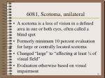 6081 scotoma unilateral