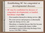 establishing sc for congenital or developmental diseases