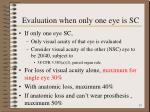 evaluation when only one eye is sc