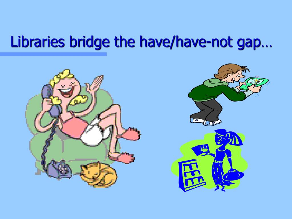 Libraries bridge the have/have-not gap…