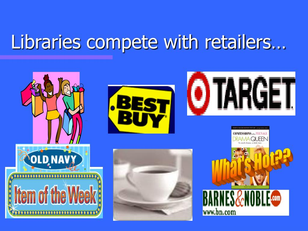 Libraries compete with retailers…