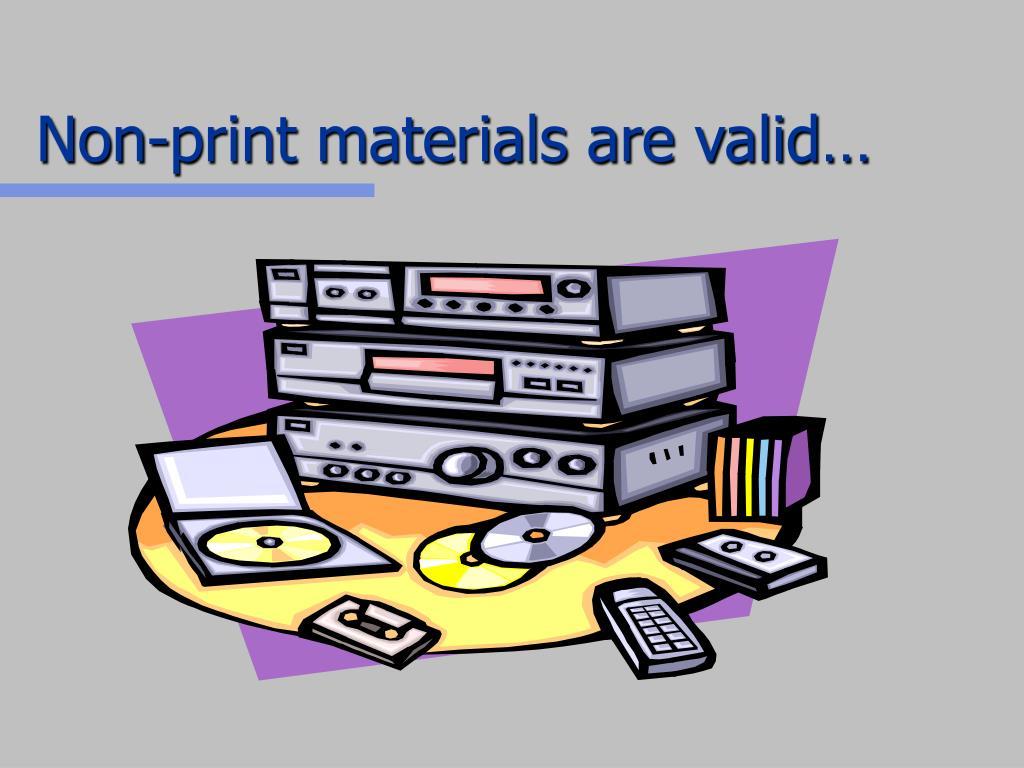Non-print materials are valid…