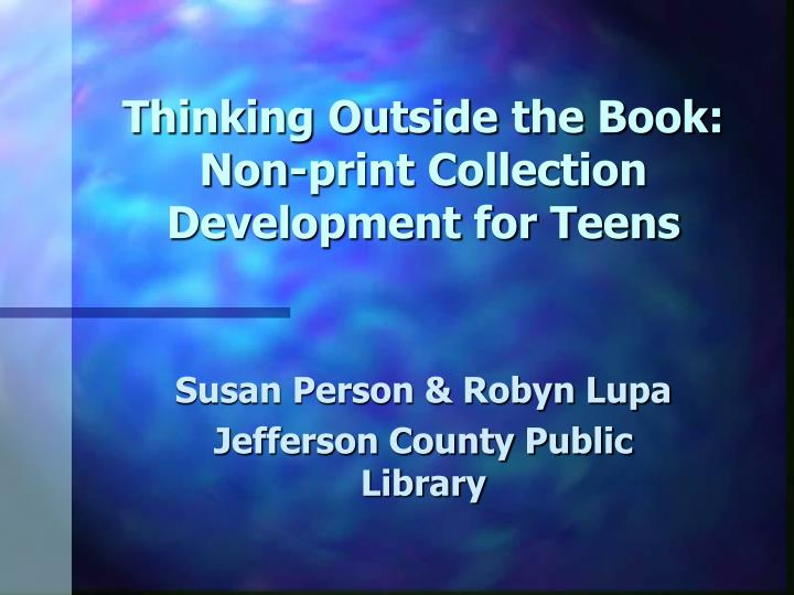 Thinking outside the book non print collection development for teens