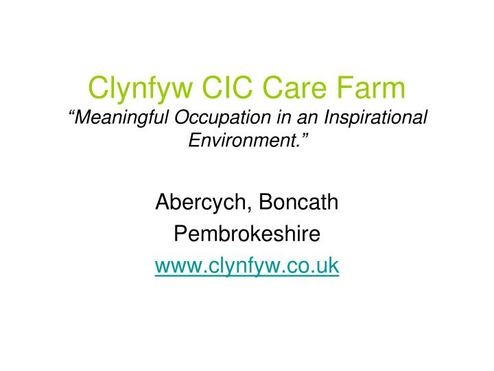 clynfyw cic care farm meaningful occupation in an inspirational environment n.